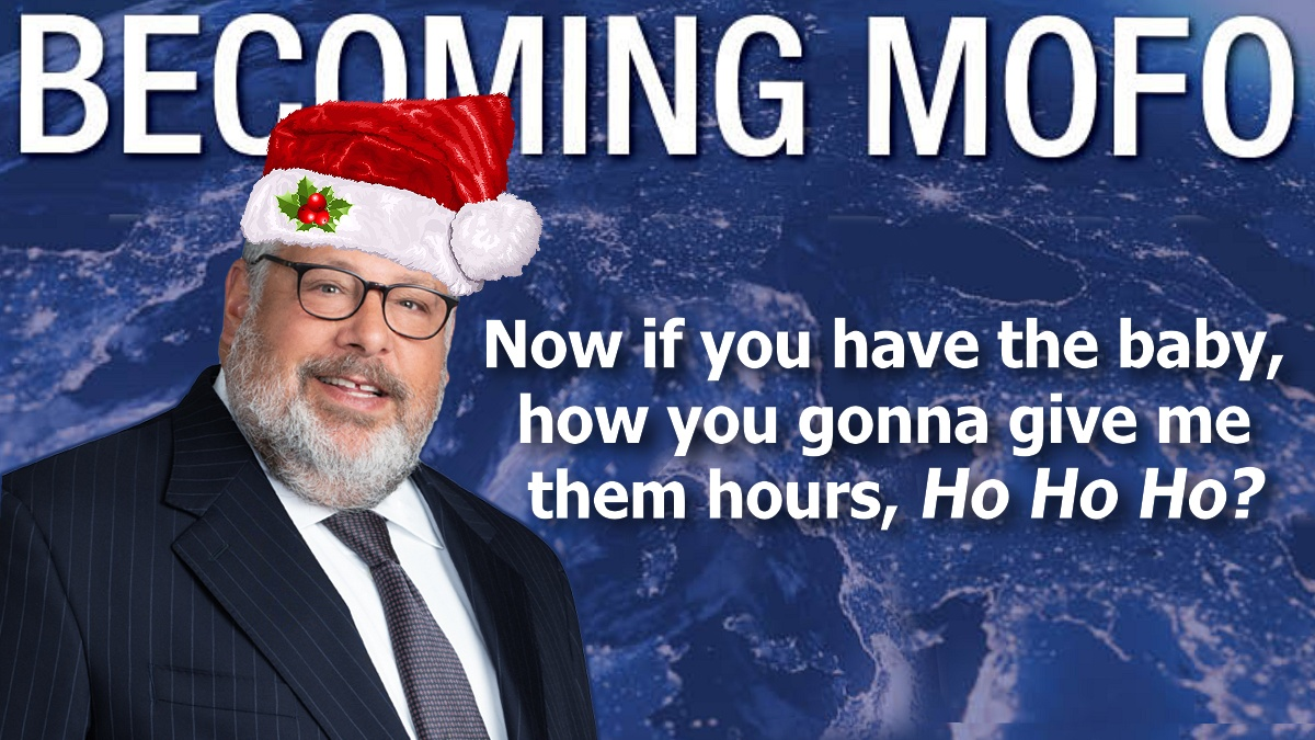Larren Nashelsky as your Santa-Pimp for Morrison Foerster asking his Ho why she gotta have a baby when them hours need her attention