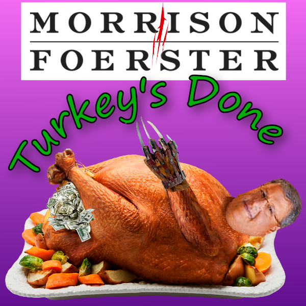 Big Fat Greasy Turkey with Dirty MoFo Cash stuffing, bring UR own gravy Morrison Foerster dinner party with LarrenNashelsky